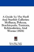 A Guide to the Shell and Starfish Galleries: Mollusca, Polyzoa, Brachiopoda, Tunicata, Echin...