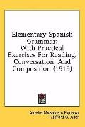 Elementary Spanish Grammar: With Practical Exercises for Reading, Conversation, and Composit...