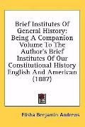 Brief Institutes of General History: Being a Companion Volume to the Author's Brief Institut...