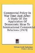 Commercial Policy in War Time and After: A Study of the Application of Democratic Ideas to I...