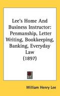 Lee's Home and Business Instructor: Penmanship, Letter Writing, Bookkeeping, Banking, Everyd...