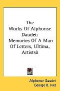 The Works of Alphonse Daudet: Memories of a Man of Letters, Ultima, Artists[ Wives, Notes on...