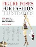 Figure Poses for Fashion Illustrators: Scan, Trace, Copy: 250 Templates for Professional Res...