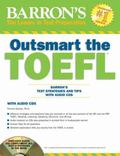 Outsmart the TOEFL : Barron's Test Strategies and Tips with Audio CDs