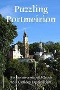 Puzzling Portmeirion : An Unconventional Guide to A Curious Destination