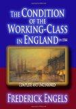The Condition Of The Working-Class In England In 1844 : Complete And Uncensored