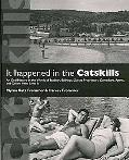It Happened in the Catskills: An Oral History in the Words of Busboys, Bellhops, Guests, Pro...