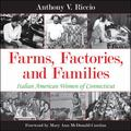 Farms, Factories, and Families : Italian American Women of Connecticut