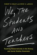 We, the Students and Teachers : Teaching Democratically in the History and Social Studies Cl...