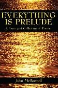 Everything is Prelude: A Four-part Collection of Poems