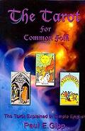 The Tarot for Common Folk: The Tarot Explained in Simple English