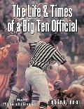 THE LIFE & TIMES OF A BIG TEN OFFICIAL