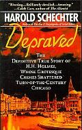 Depraved: The Definitive True Story of H. H. Holmes, Whose Grotesque Crimes Shattered Turn-o...