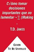 Toma decisiones que no lamentars (Making Great Decisions): Para alcanzar una vida sin lmites...