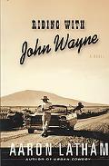 Riding with John Wayne: A Novel
