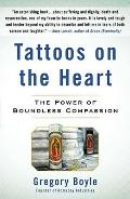 Tattoos on the Heart : The Power of Boundless Compassion