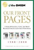 Our Front Pages: 21 Years of Greatness, Virtue, and Moral Rectitude from America's Finest Ne...