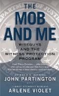 Mob and Me : Wiseguys and the Witness Protection Program
