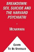 BREAKDOWN: SEX, SUICIDE AND THE HARVARD PSYCHIATRI