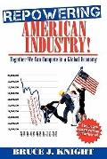 Repowering American Industry!: Together We Can Compete in a Global Economy