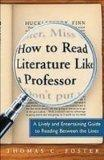 How to Read Literature Like a Professor: A Lively and Entertaining Guide to Reading Between ...