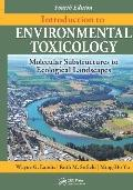 Introduction to Environmental Toxicology: Molecular Substructures to Ecological Landscapes, Fourth Edition