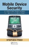 Mobile Device Security: A Comprehensive Guide to Securing Your Information in a Moving World
