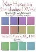 New Horizons in Standardized Work: Techniques for Manufacturing and Business Process Improve...