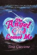 The Angel God Loaned Me: A Heartfelt Testimony of One Teen's Passion, Faith, and Determination