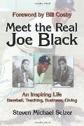 Meet the Real Joe Black : An Inspiring Life - Baseball, Teaching, Business, Giving