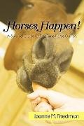 Horses Happen!: A Survival Guide for First-Time Horse Owners