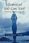 I Survived! You Can Too! : Overcoming Obstacles in Your Life