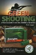 Gun Digest Book of Green Shooting : A Practical Guide to Non-Toxic Hunting and Recreation