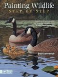 Painting Wildlife Step by Step : Learn from 50 Demonstrations How to Capture Realistic Textu...