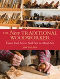 New Traditional Woodworker : From Tool Set to Skill Set to Mind Set