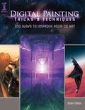 Digital Painting Tricks and Techniques : 100 Ways to Improve Your CG Art