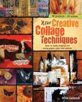 New Creative Collage Techniques: A step-by-step guide to making original art using paper, co...