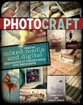 Photo Craft : Creative Mixed Media Approach to Transforming Your Photographs