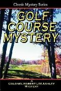 Golf Course Mystery: A Colonel Ashley Adventure