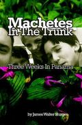 Machetes in the Trunk : Three Weeks in Panama