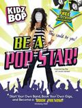 Be a Pop Star! : Start Your Own Band, Book Your Own Gigs, and Become a Rock and Roll Phenom!