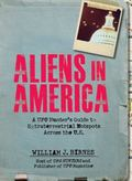 Aliens in America : A UFO Hunter's Guide to Extraterrestrial Hotpspots Across the U. S.