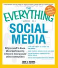 Everything Guide to Social Media : All you need to know about participating in today's most ...