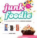 Junk Foodie : 51 Delicious Recipes for the Lowbrow Gourmand