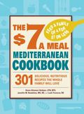 $7 a Meal Mediterranean Cookbook : 301 Delicious, Nutritious Recipes the Whole Family Will Love
