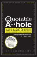 The Quotable A**hole: More than 1,200 Bitter Barbs, Cutting Comments, and Caustic Comebacks ...