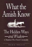 What the Amish Know: The Hidden Ways - and Wisdom - of America's Most Secret Community