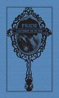 Pride: A Dictionary for the Vain (Deadly Dictionaries)