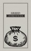 Greed : A Dictionary for the Selfish