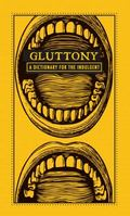 Gluttony : A Dictionary for the Indulgent